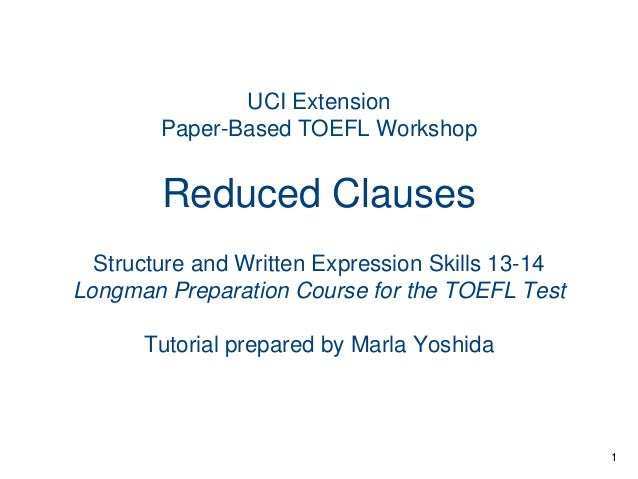 UCI Extension Paper-Based TOEFL Workshop  Reduced Clauses Structure and Written Expression Skills 13-14 Longman Preparatio...