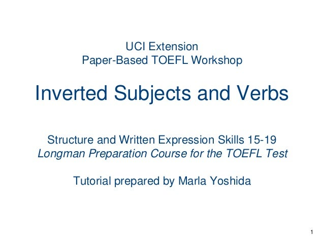 UCI Extension Paper-Based TOEFL Workshop  Inverted Subjects and Verbs Structure and Written Expression Skills 15-19 Longma...