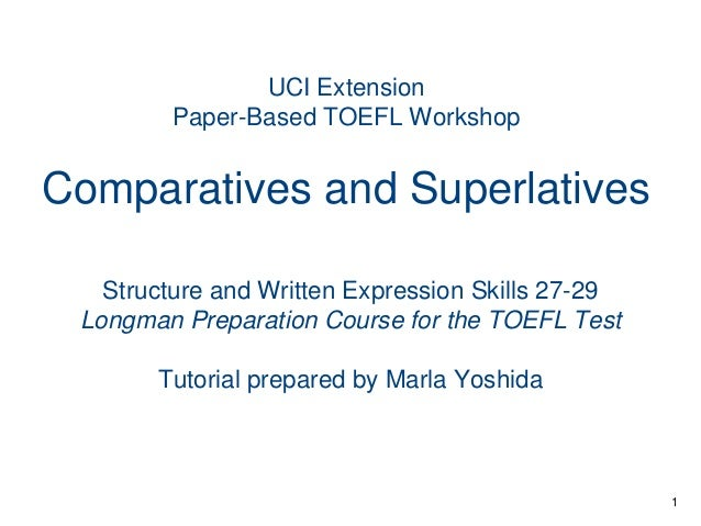 UCI Extension Paper-Based TOEFL Workshop  Comparatives and Superlatives Structure and Written Expression Skills 27-29 Long...