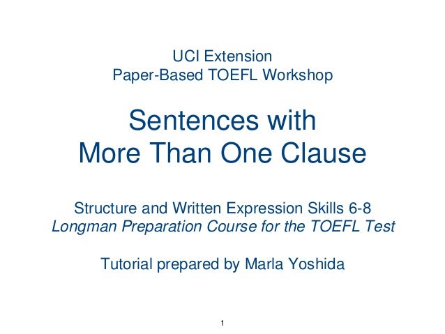 UCI Extension Paper-Based TOEFL Workshop  Sentences with More Than One Clause Structure and Written Expression Skills 6-8 ...