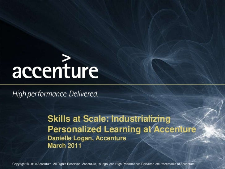 Skills at Scale: Industrializing                        Personalized Learning at Accenture                        Danielle...