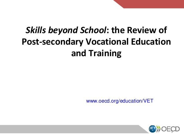 Skills beyond School: the Review of  Post-secondary Vocational Education  and Training  www.oecd.org/education/VET  1