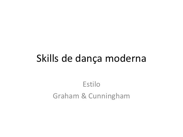 Skills de dança moderna          Estilo   Graham & Cunningham