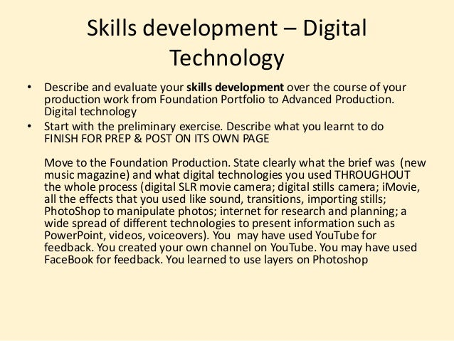 Skills development – DigitalTechnology• Describe and evaluate your skills development over the course of yourproduction wo...