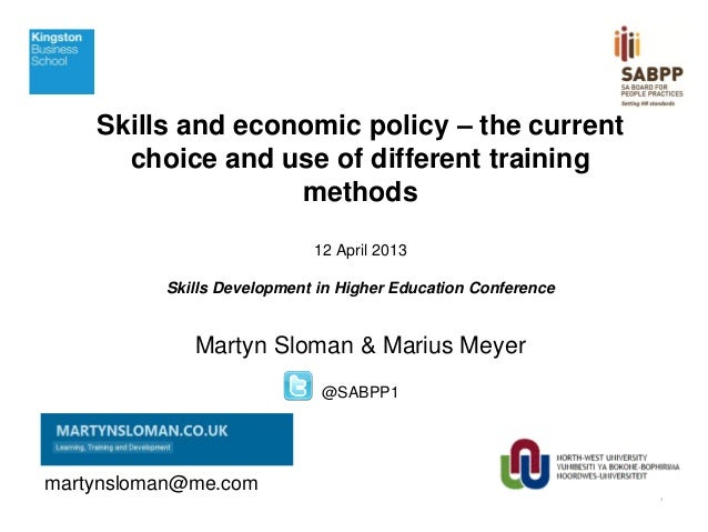 Skills and economic policy – the current choice and use of different training methods 12 April 2013 Skills Development in ...