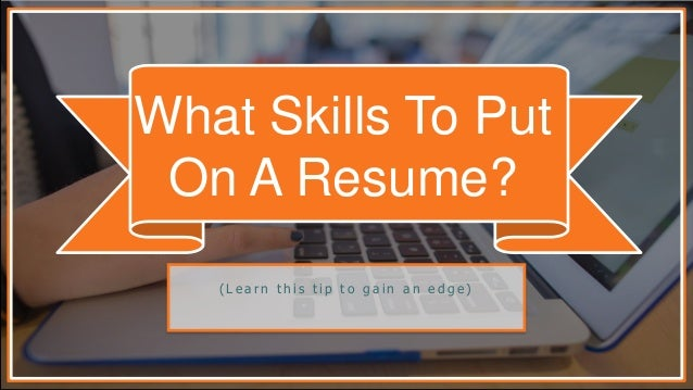 What Skills To Put On A Resume? ( L E A R N T H I S T I P T O G A I N A N E  D G E ) ...  Skills You Put On A Resume