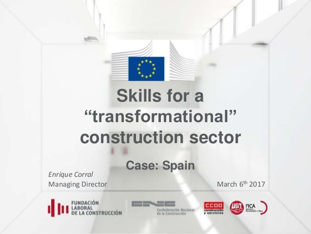 "Skills for a ""transformational"" construction sector Case: Spain March 6th 2017 Enrique Corral Managing Director"