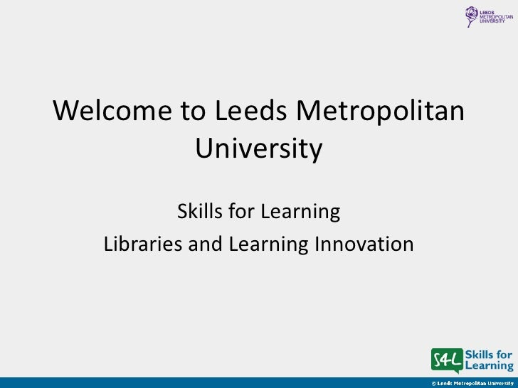Welcome to Leeds Metropolitan         University           Skills for Learning   Libraries and Learning Innovation