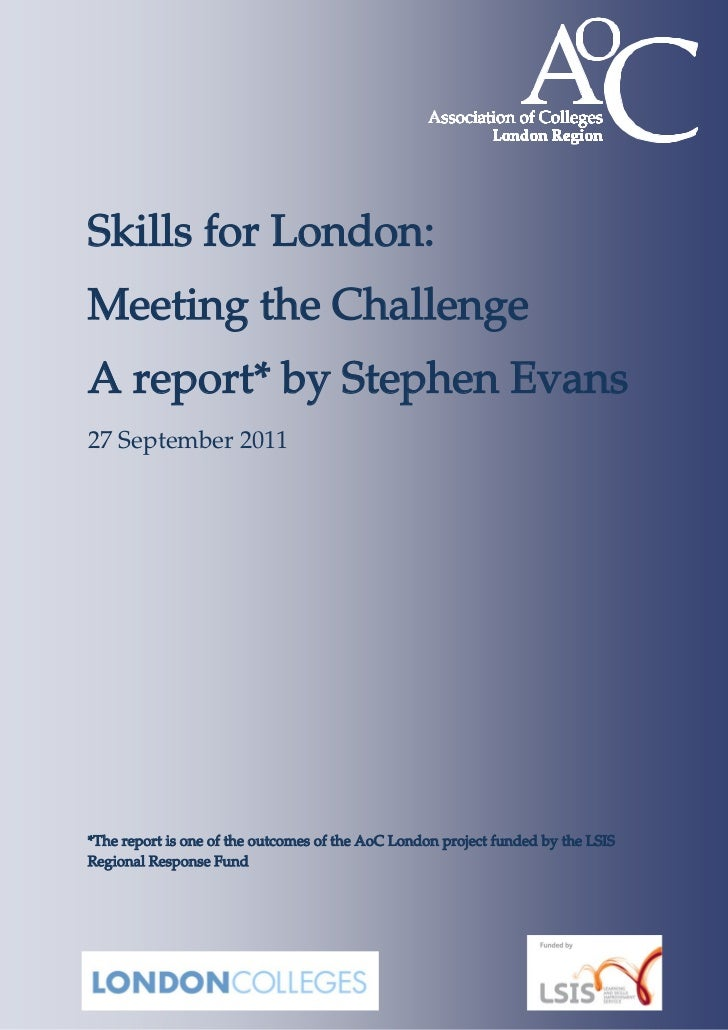 Skills for London:Meeting the ChallengeA report* by Stephen Evans27 September 2011*The report is one of the outcomes of th...