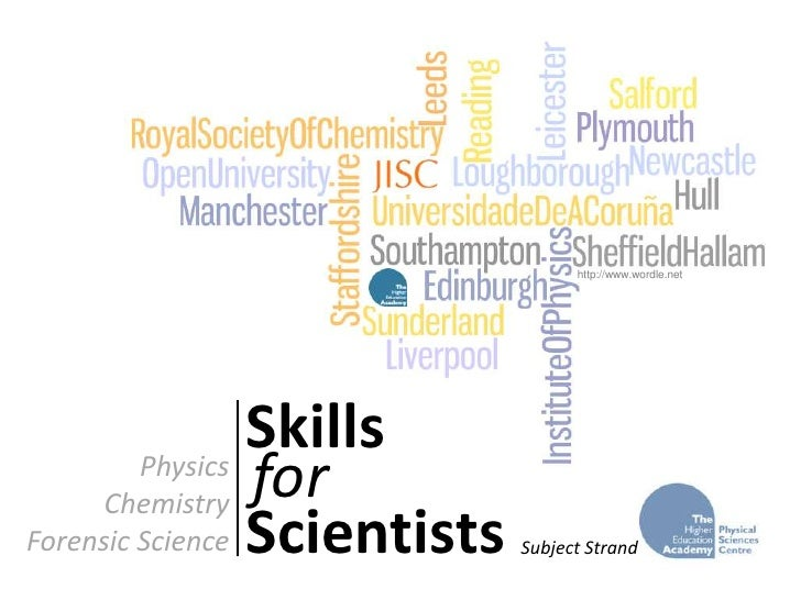 http://www.wordle.net <br />Skills<br />for<br />Physics<br />Chemistry<br />Forensic Science<br />Scientists<br />Subject...