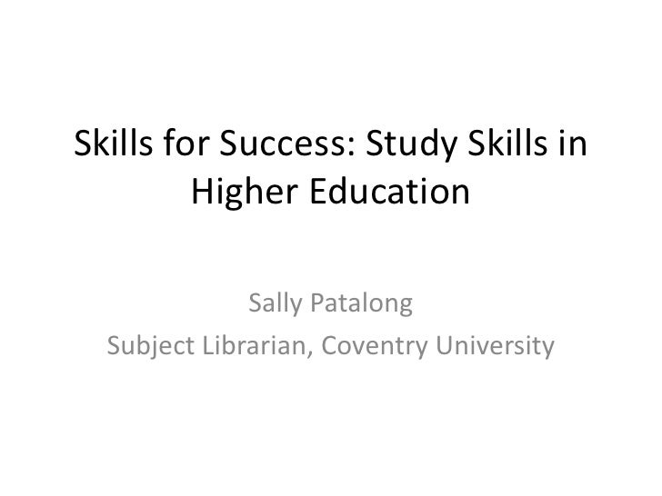 Skills for Success: Study Skills in Higher Education<br />Sally Patalong<br />Subject Librarian, Coventry University<br />