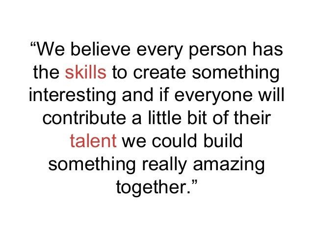 """We believe every person has the skills to create something interesting and if everyone will contribute a little bit of th..."