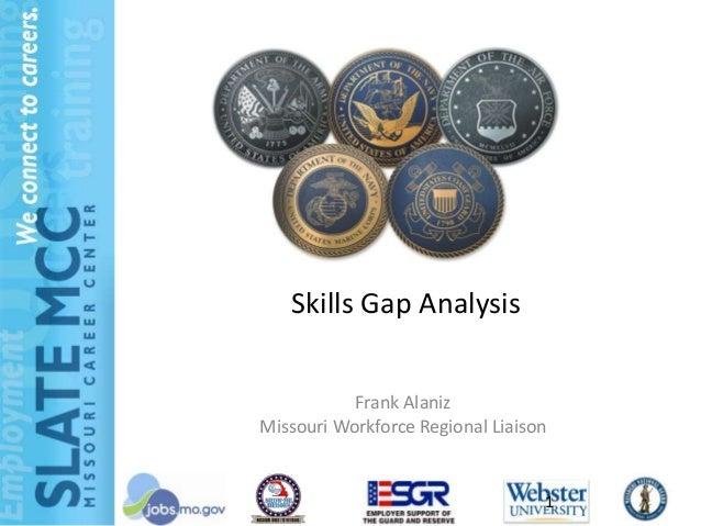 Skills Gap Analysis           Frank AlanizMissouri Workforce Regional Liaison                                  1