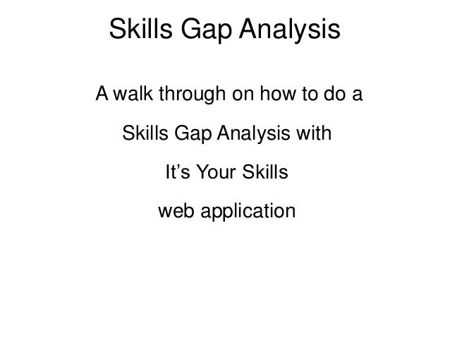 Skills Gap Analysis A walk through on how to do a Skills Gap Analysis with It's Your Skills web application