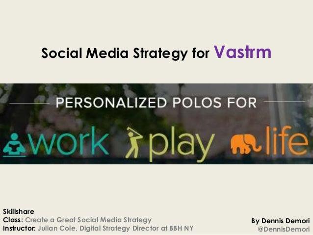 Social Media Strategy for VastrmSkillshareClass: Create a Great Social Media Strategy                    By Dennis DemoriI...