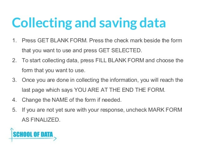 Collecting and saving data 1. Press GET BLANK FORM. Press the check mark beside the form that you want to use and press GE...
