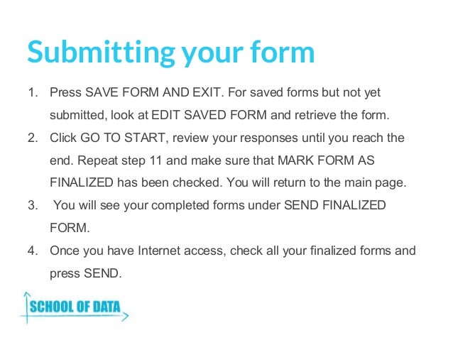 Submitting your form 1. Press SAVE FORM AND EXIT. For saved forms but not yet submitted, look at EDIT SAVED FORM and retri...