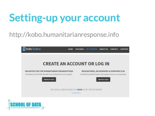 Setting-up your account http://kobo.humanitarianresponse.info