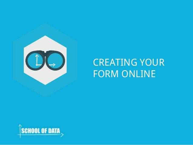 CREATING YOUR FORM ONLINE