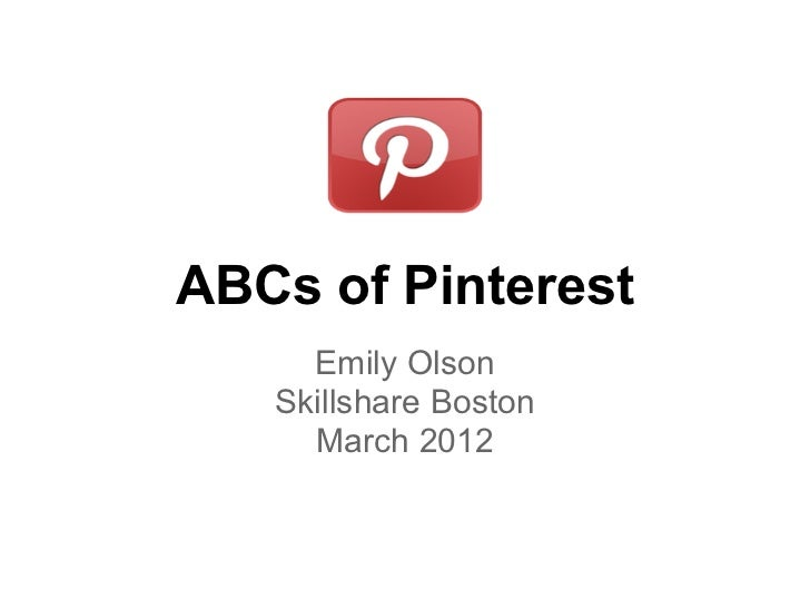 ABCs of Pinterest     Emily Olson   Skillshare Boston     March 2012