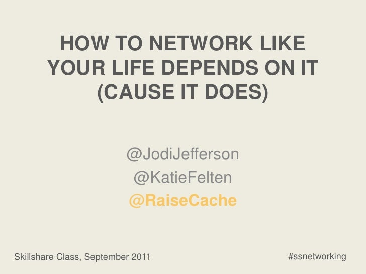 How to Network Like Your Life Depends on it (Cause it Does)<br />@JodiJefferson<br />@KatieFelten<br />@RaiseCache<br />#s...