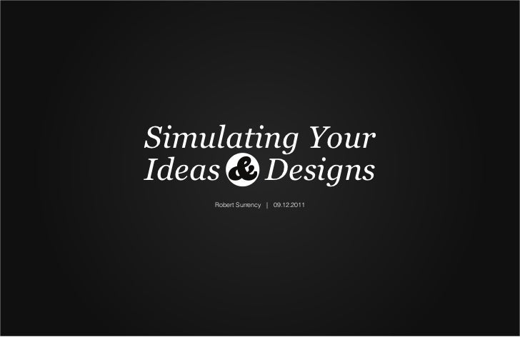 Simulating YourIdeas & Designs    Robert Surrency | 09.12.2011