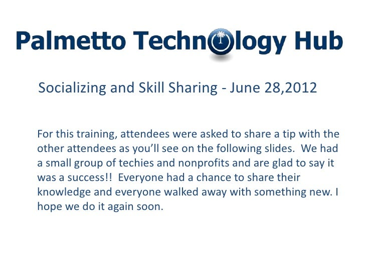 Socializing and Skill Sharing - June 28,2012For this training, attendees were asked to share a tip with theother attendees...