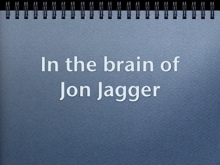 In the brain of   Jon Jagger