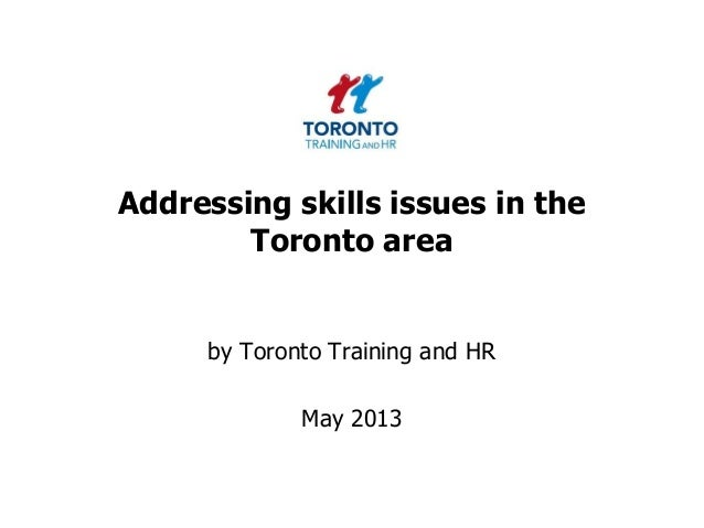 Addressing skills issues in theToronto areaby Toronto Training and HRMay 2013