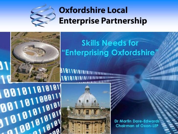"Skills Needs for ""Enterprising Oxfordshire"" <br />Dr Martin Dare-EdwardsChairman of Oxon-LEP<br />"