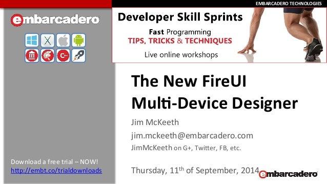 EEMMBBAARRCCAADDEERROO  TTEECCHHNNOOLLOOGGIIEESS  The  New  FireUI  Mul:-‐Device  Designer  Jim  McKeeth  jim.mckeeth@emb...