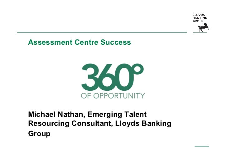 Assessment Centre SuccessMichael Nathan, Emerging TalentResourcing Consultant, Lloyds BankingGroup