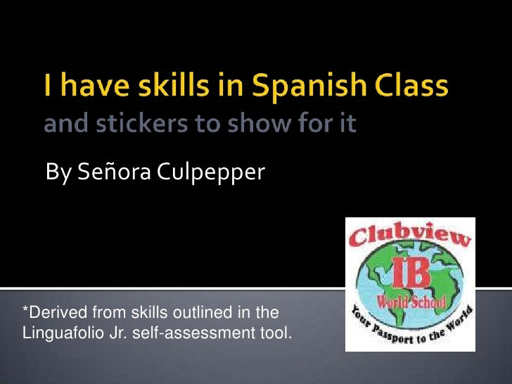 I have skills in Spanish Classand stickers to show for it<br />By Señora Culpepper<br />*Derived from skills outlined in t...