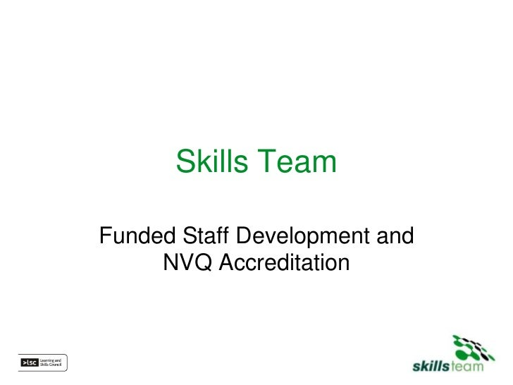 Skills TeamFunded Staff Development and     NVQ Accreditation