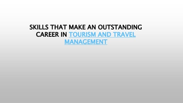 SKILLS THAT MAKE AN OUTSTANDING CAREER IN TOURISM AND TRAVEL MANAGEMENT