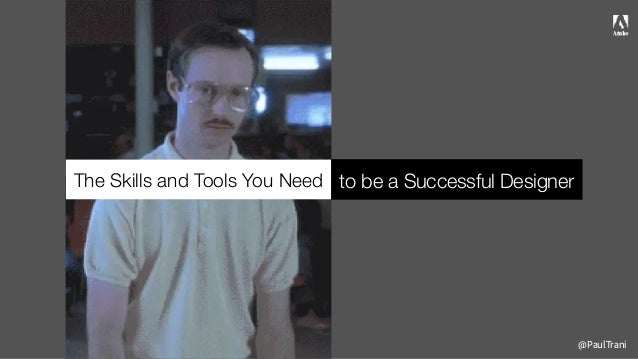 @PaulTrani The Skills and Tools You Need to be a Successful Designer