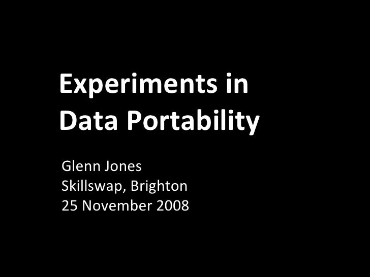 Glenn Jones Skillswap, Brighton 25 November 2008 Experiments in Data Portability