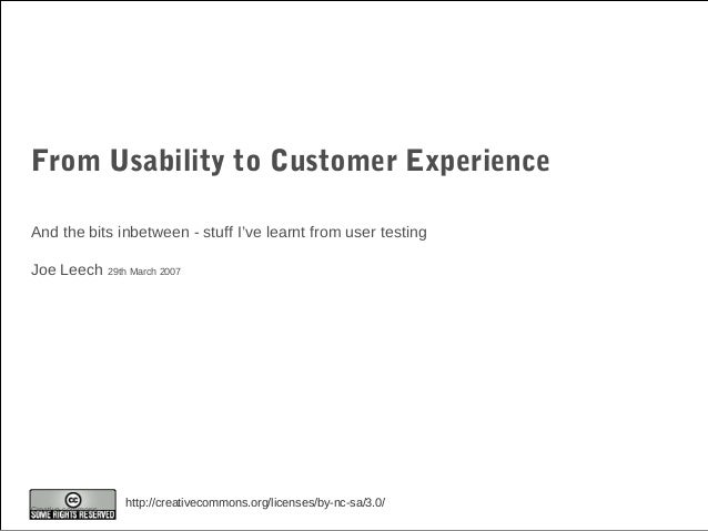 http://creativecommons.org/licenses/by-nc-sa/3.0/Creative commons From Usability to Customer Experience And the bits inbet...