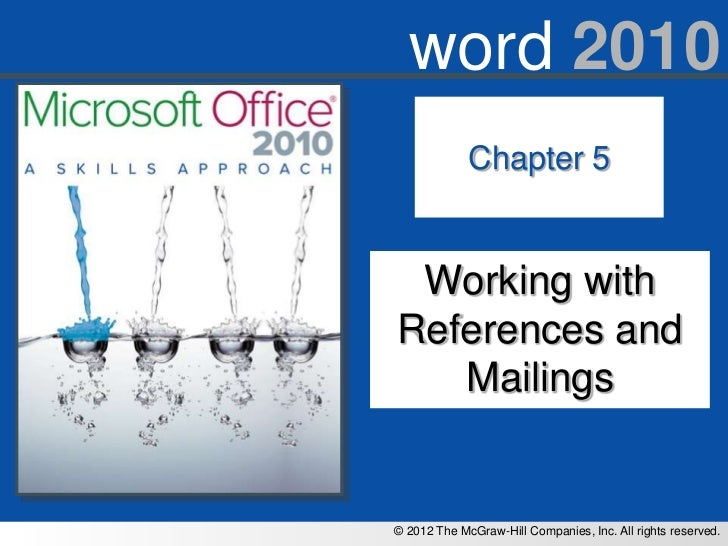 word 2010             Chapter 5 Working withReferences and   Mailings© 2012 The McGraw-Hill Companies, Inc. All rights res...