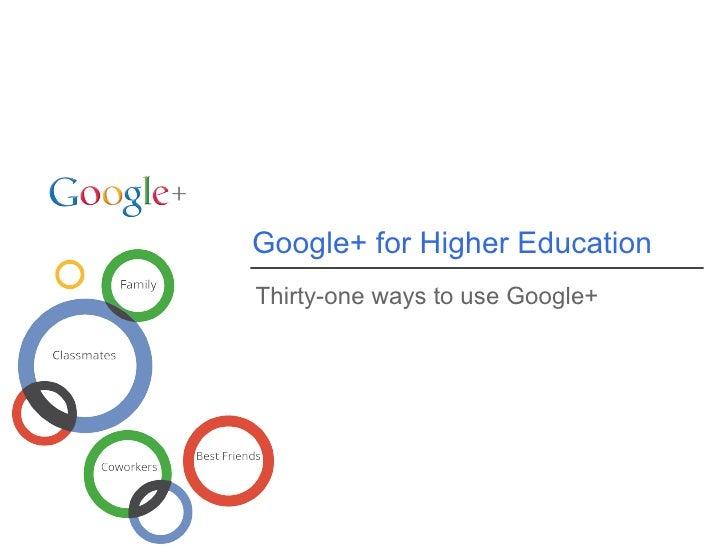 Google+ for Higher EducationThirty-one ways to use Google+