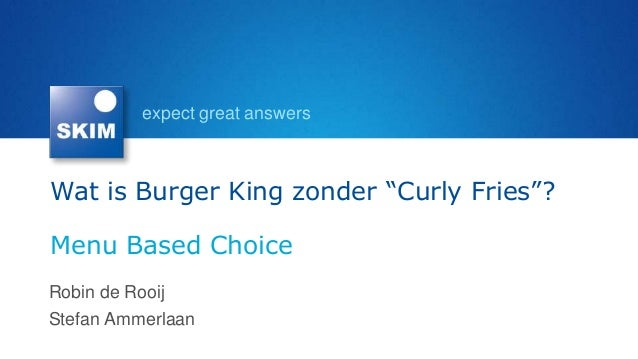 "expect great answersWat is Burger King zonder ""Curly Fries""?Menu Based ChoiceRobin de RooijStefan Ammerlaan"