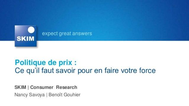 expect great answersSKIM | Consumer ResearchNancy Savoya | Benoît GouhierPolitique de prix :Ce qu'il faut savoir pour en f...