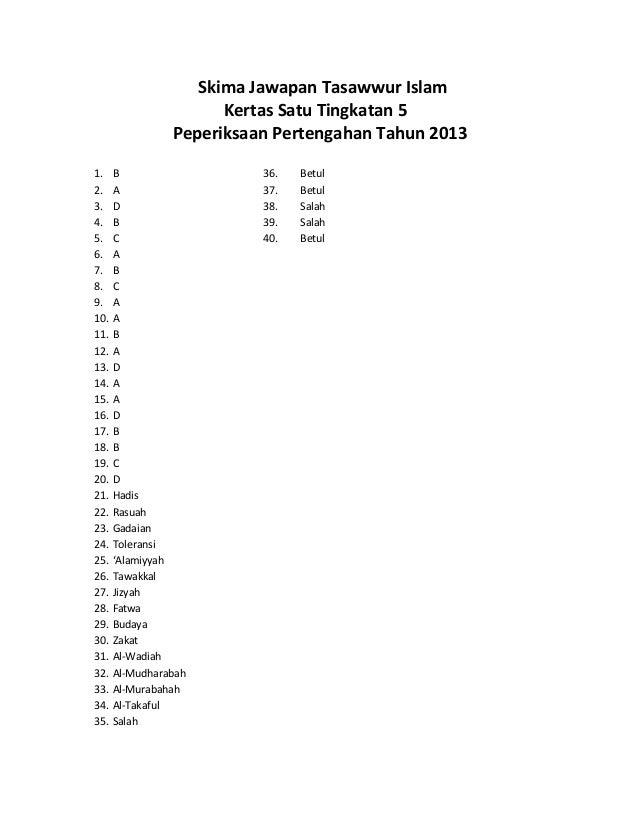 Skima Jawapan Tasawwur Islam Kertas Satu Tingkatan 5 Peperiksaan Pertengahan Tahun 2013 1. B 36. Betul 2. A 37. Betul 3. D...