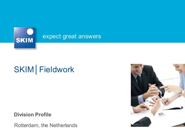 expect great answers SKIM│Fieldwork Rotterdam, the Netherlands Division Profile