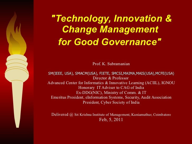 """""""Technology, Innovation & Change Management  for Good Governance""""   Prof. K. Subramanian SM(IEEE, USA), SMACM(US..."""