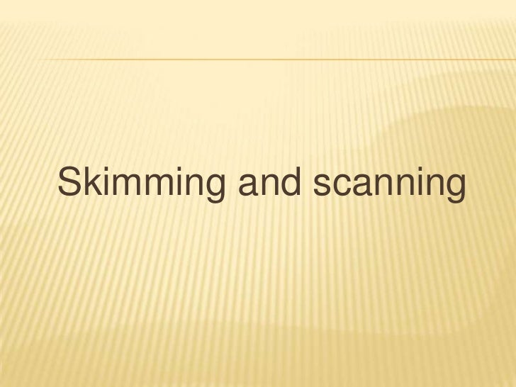Skimming and scanning<br />