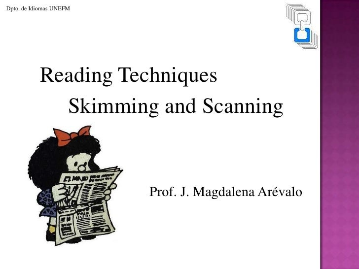scanning is one of the reading Reading styles there are three different styles of reading academic texts: skimming, scanning, and in-depth reading each is used for a specific purpose.