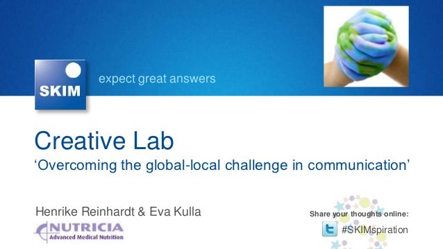 expect great answersCreative Lab'Overcoming the global-local challenge in communication'Henrike Reinhardt & Eva Kulla     ...