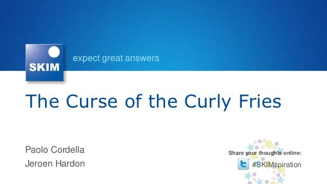 expect great answersThe Curse of the Curly FriesPaolo Cordella                    Share your thoughts online:Jeroen Hardon...