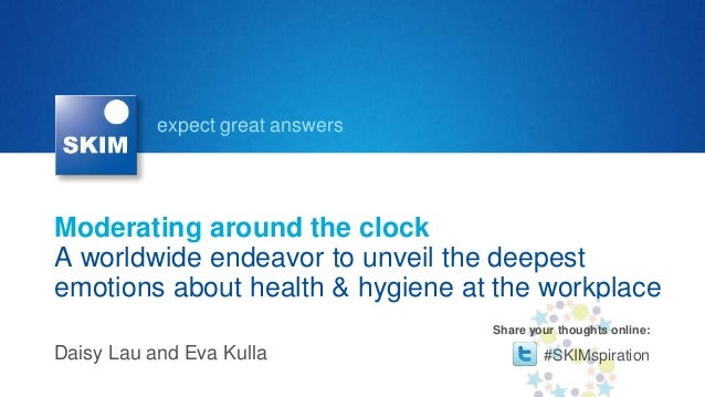 expect great answersModerating around the clockA worldwide endeavor to unveil the deepestemotions about health & hygiene a...